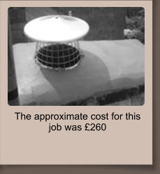 The approximate cost for this job was £260