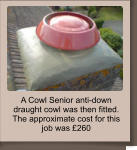 A Cowl Senior anti-down draught cowl was then fitted. The approximate cost for this job was �260
